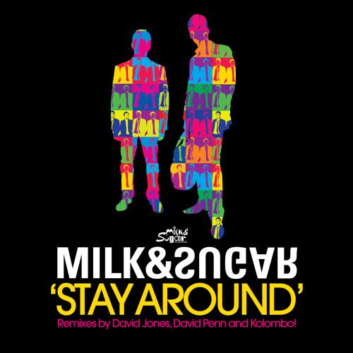 Milk & Sugar - Stay Around (Kolombo Remix)