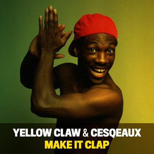 Yellow Claw & Cesqeaux - Make It Clap *FREE DOWNLOAD*