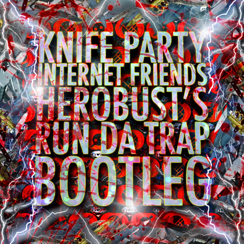 Knife Party - Internet Friends (heRobust's Run Da Trap Bootleg)