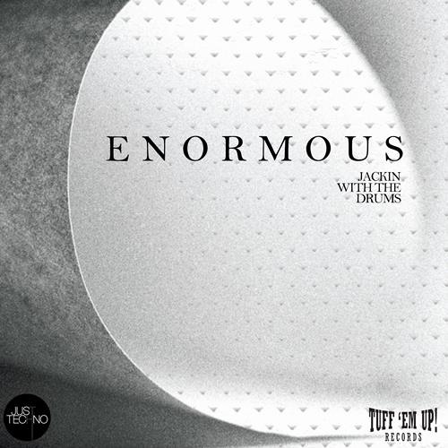Enormous (Original Mix) TUFF EM UP! RECORDS