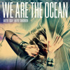 We Are The Ocean -