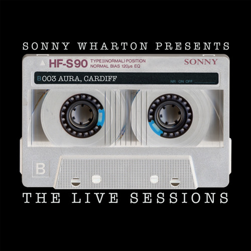 The Live Sessions - 003 Sonny Wharton live at Aura, Cardiff