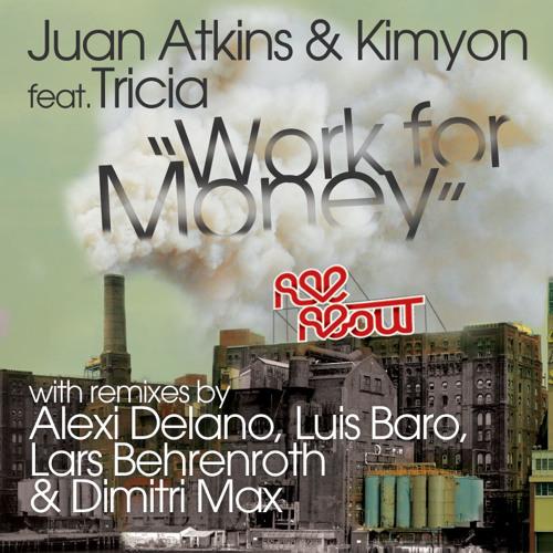 "Juan Atkins & Kimyon Feat. Tricia ""Work For Money"" (Dimitri Max Mind$ Dub)"