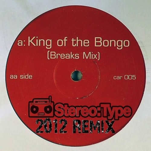 King Of The Bongo (Stereo:Type Remix) FULL FREE D/L @ MY FACEBOOK PAGE