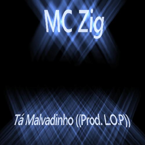 MC Zig - Tá Malvadinho ((Prod. L.O.P))