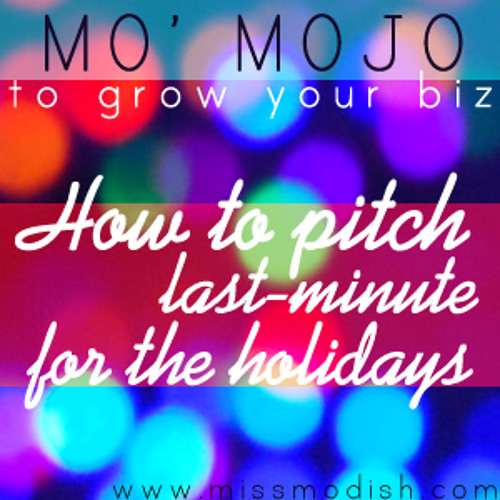 How to Pitch Last Minute for the Holidays- Mo' Mojo with Miss Modish