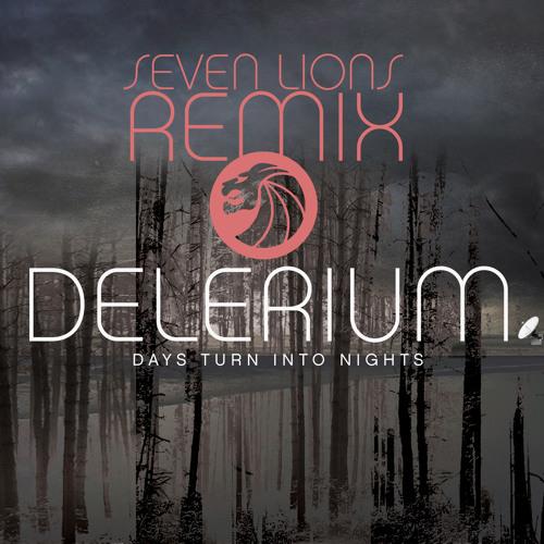 Delerium - Days Turn Into Nights (Seven Lions Remix)