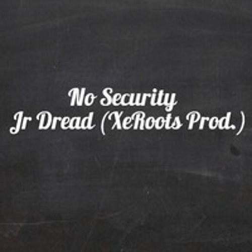 No Security - Jr Dread (XeRoots Pro)