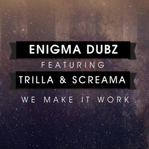 ENiGMA Dubz ft Trilla & Screama - We Make It Work (EL-B Dub Mix)
