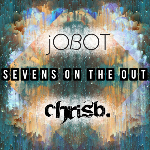 ChrisB. & jOBOT- Sevens on the Out [Free Download]