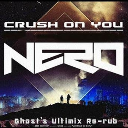 Crush on You - Nero (Ghost's Ultimix Re-rub)
