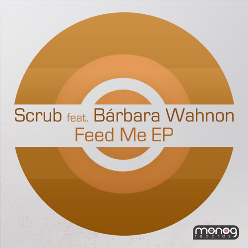 Scrub - Feed Me feat. Barbara Wahnon (Monog Records)