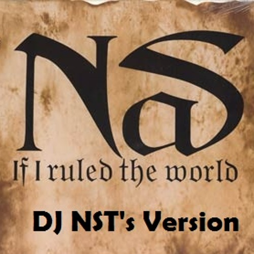 Nas - if i ruled the world ( DJ NST's Version )