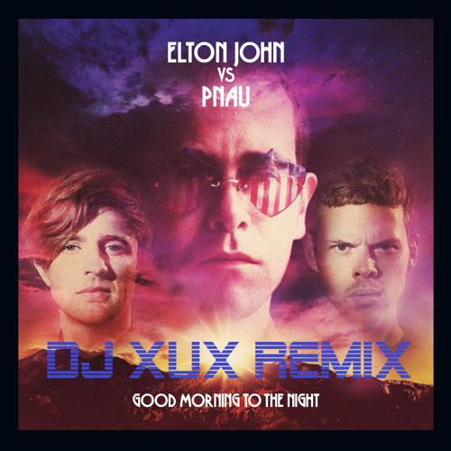 Elton John vs Pnau - Good Morning to the Night (DJ XuX Remix) (05.12.12)