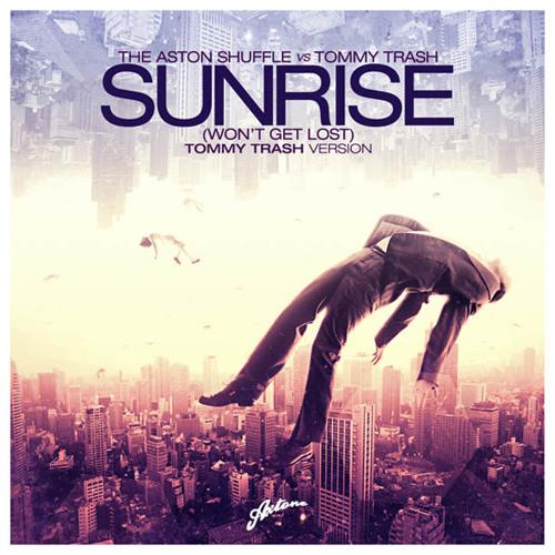 The Aston Shuffle vs Tommy Trash - Sunrise (Wont Get Lost) - Tommy Trash version