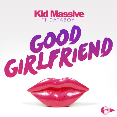 Kid Massive ft Databoy - Good Girlfriend - Extended Mix