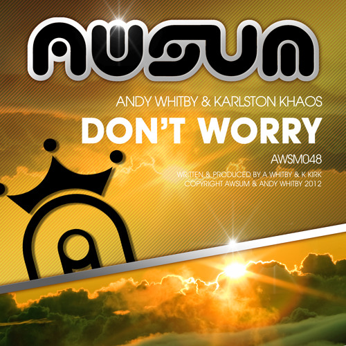 DON'T WORRY by Andy Whitby & Karlston Khaos  **ON SALE NOW**
