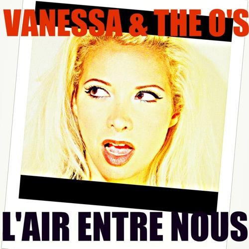 VANESSA & THE O'S - L'Air Entre Nous