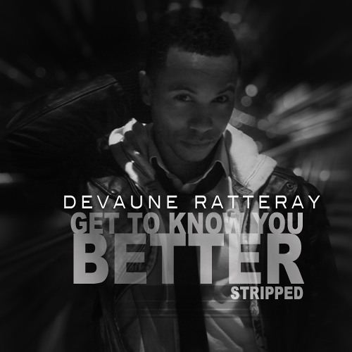 Devaune Ratteray - Get To Know You Better (Stripped)