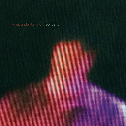Wires Under Tension - Replicant