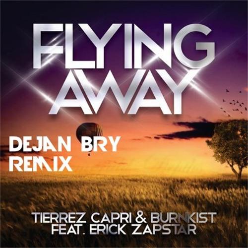 Tierrez Capri & Burnkist Feat Erick Zapstar - Flying Away (Dejan Bry Remix)