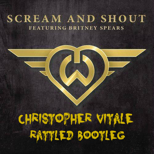 Will.i.am ft. Britney Spears - Scream And Shout (Christopher Vitale Rattled Bootleg)