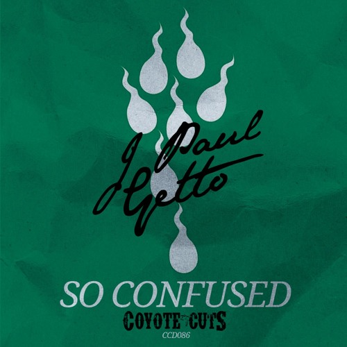 J Paul Getto - So Confused [Coyote Cuts]