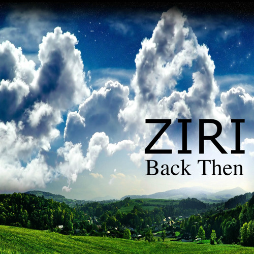 ZIRI - Back Then (Original Mix) [FREE DOWNLOAD]