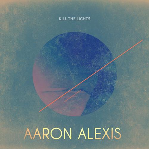 Aaron Alexis Δ Kill The Lights