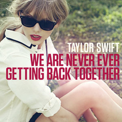 We´re never ever getting back together - Taylor Swift