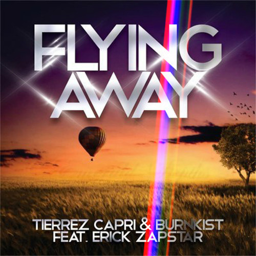 Tierrez Capri & Burnkist Feat Erick Zapstar - Flying Away (JCRainbow Remix)