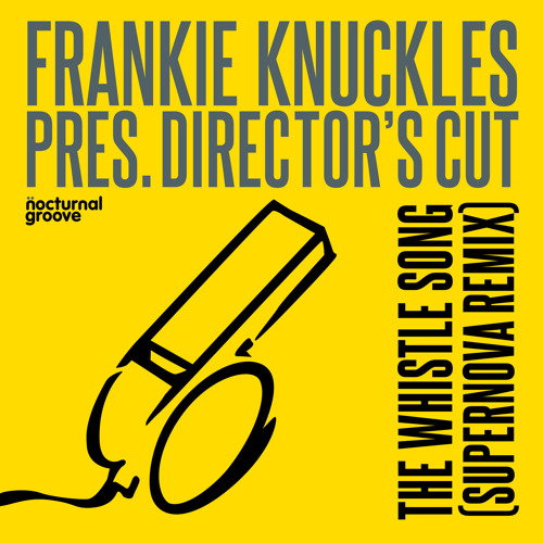 Frankie Knuckles pres. Director's Cut - The Whistle Song (Supernova Remix) SCedit