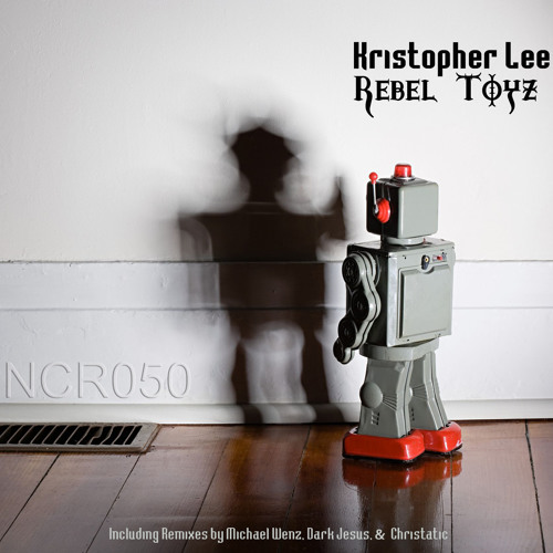 NCR050.4_Kristopher Lee_Rebel Toyz (Christatic's Techno Remix) 132bpm_PREVIEW_Released Jan 8 2013