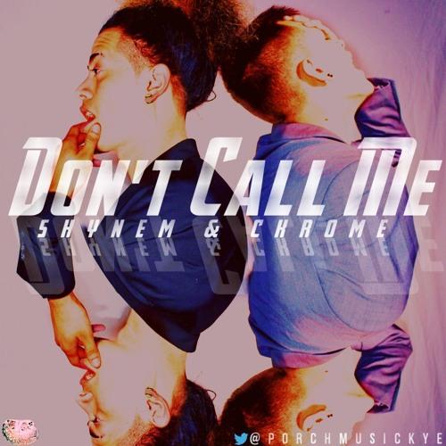 Porch Musick - Don't Call Me (Feat. @Ckromerecz & @ShynemYE) NEWWW!! #PMYECR
