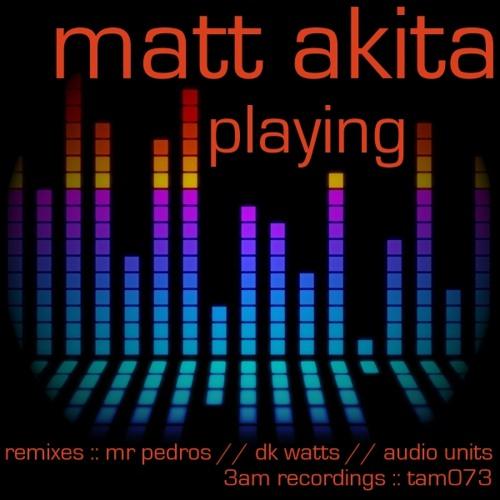 Matt Akita - Playing (Audio Units Remix) **Out now on 3am Recordings**