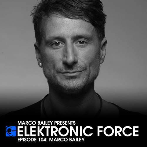 Elektronic Force Podcast 104 with Marco Bailey