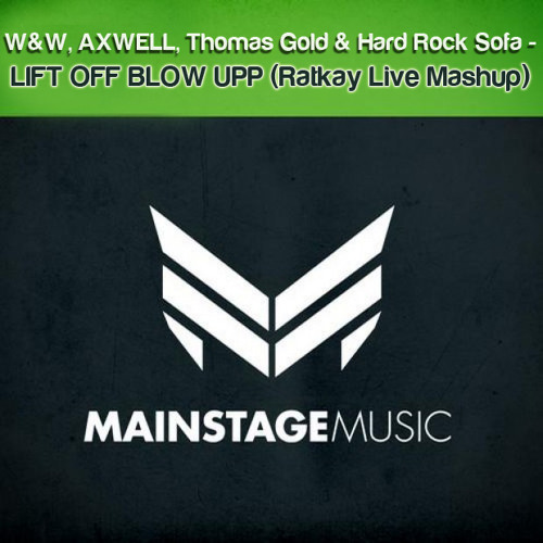 Lift Off Blow Up - Axwell, Thomas Gold, W&W & Hard Rock Sofa (Ratkay Live Mashup)[DL IN DESCRIPTION]