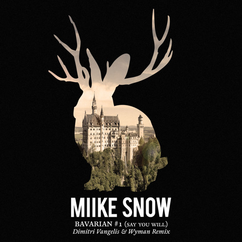 Miike Snow - Bavarian #1 (Say You Will) (Dimitri Vangelis & Wyman Remix) [ROBOTBERGET]