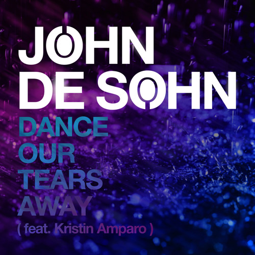 John de Sohn - Dance Our Tears Away (Feat. Kristin Amparo)