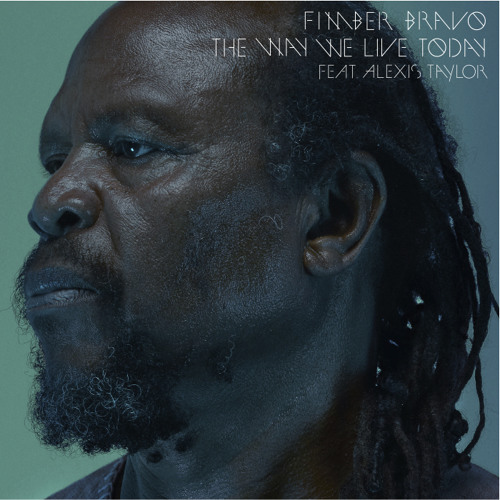 Fimber Bravo (feat. Alexis Taylor) - The Way We Live Today