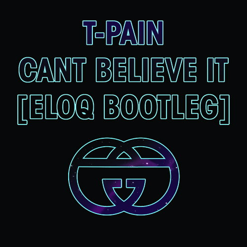 T-Pain - Can't Believe It (ELOQ BOOTLEG) FREE DL