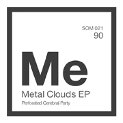 SOM 021 Perforated Cerebral Party - Metal Clouds (Original Mix) preview