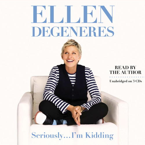 Excerpt from SERIOUSLY... I'M KIDDING by Ellen DeGeneres