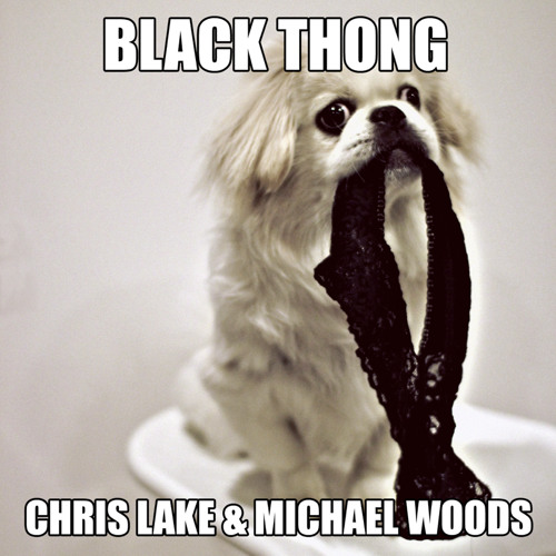 Chris Lake & Michael Woods - Black Thong