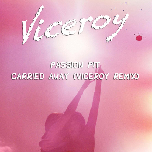 Passion Pit - Carried Away (Viceroy Remix)