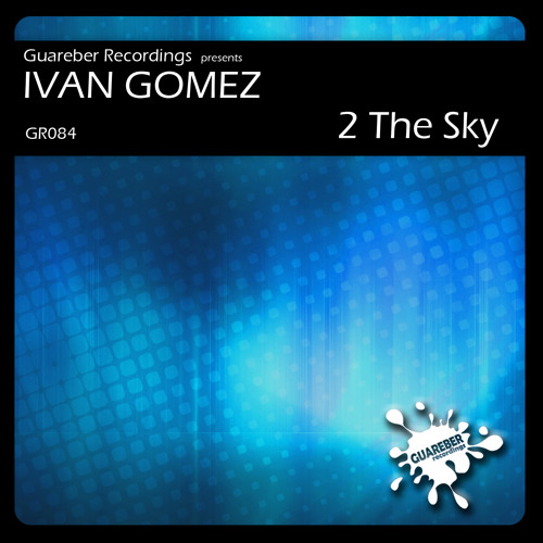 Ivan Gomez - 2 The Sky (Original Mix)  /  GR084 / NOW AVAILABLE ON BEATPORT