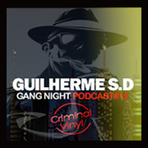 Gui S.D - Gang Night - Criminal Vinyl (Spain) Podcast #12