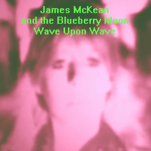 """A-side: """"Wave Upon Wave"""" - James McKean and the Blueberry Moon"""