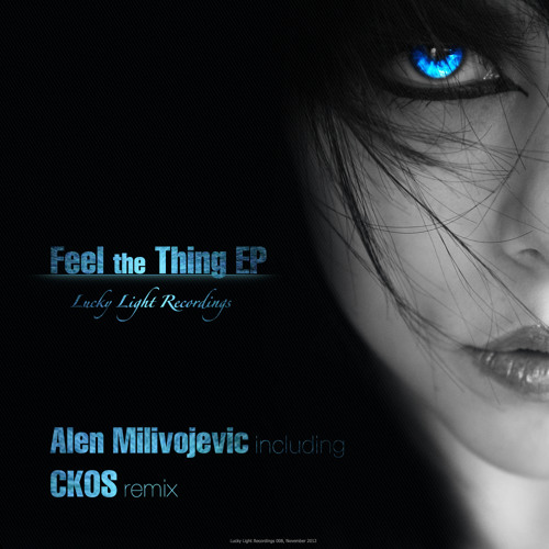 Alen Milivojevic - Feel The Thing EP [Lucky Light] OUT NOW!