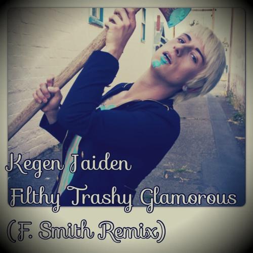 Filthy Trashy Glamorous(F. Smith Remix)
